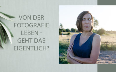 Von der Fotografie leben – geht das überhaupt?