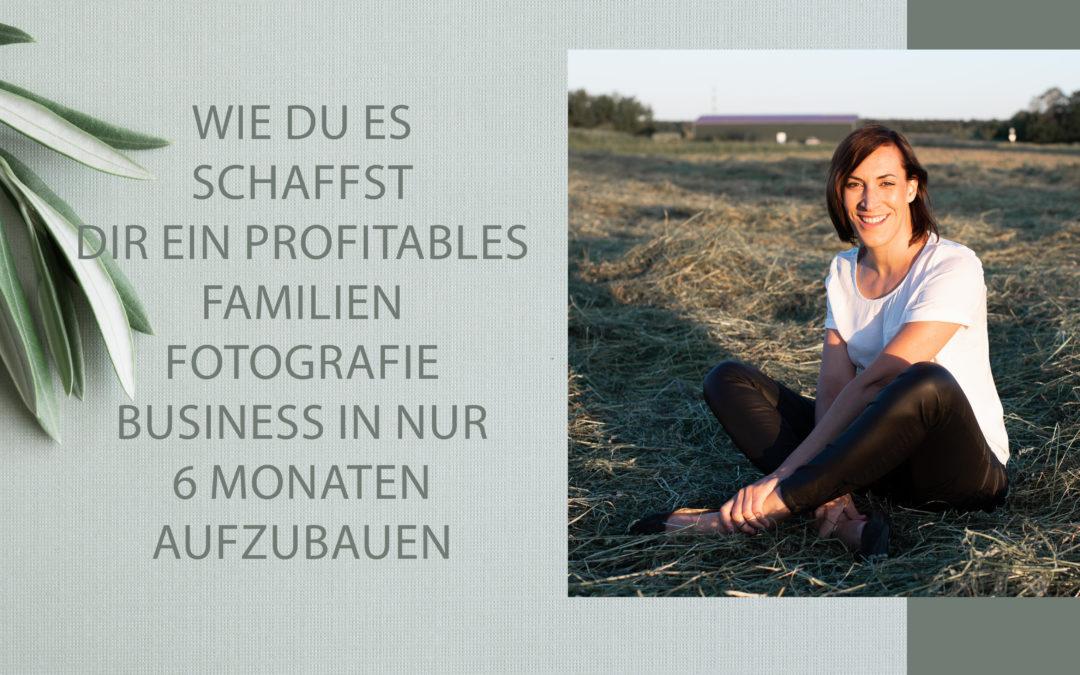 Wie du es schaffst, dir ein profitables Familienfotografie Business in nur 6 Monaten aufzubauen