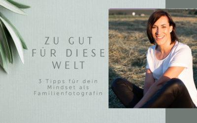 Zu gut für diese Welt – 3 Tipps für dein Mindset als Familienfotografin